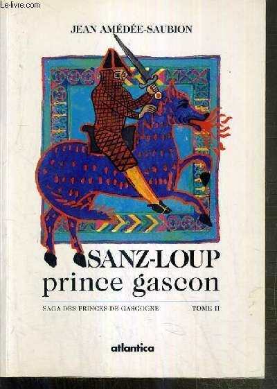 SAGA DES PRINCES DE GASCOGNE - TOME II. SANZ-LOUP PRINCE GASCON