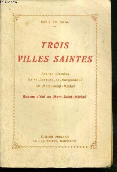 TROIS VILLES SAINTES - ARS-EN-DOMBES - SAINT-JACQUES-DE-COMPOSTELLE - LE MONT-SAINT-MICHEL - HEURES D'ETE AU MONT-SAINT-MICHEL