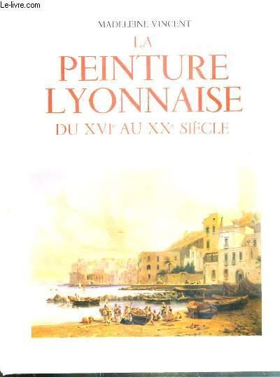 LA PEINTURE LYONNAISE DU XVIe AU XXe SIECLE - 60 ILLUSTRATIONS DONT 48 EN COULEURS - HOMMAGE DE L'AUTEUR