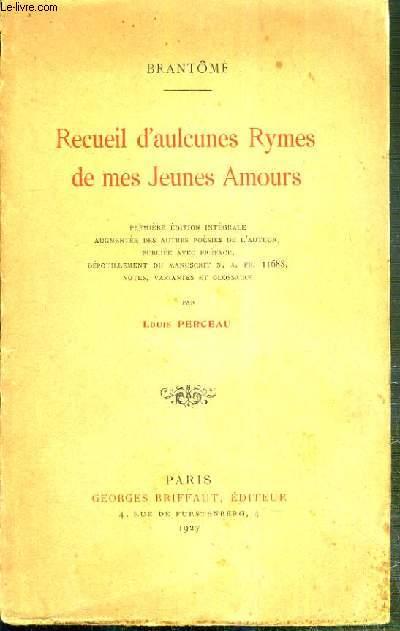 RECUEIL D'AULCUNES RYMES DE MES JOURS AMOURS - PREMIERE EDITION INTEGRALE AUGMENTEE DES AUTRES POESIES DE L'AUTEUR, PUBLIE AVEC PREFACE - DEPOUILLEMENT DU MANUSCRIT N. A. FR. II688, NOTES, VARIANTES ET GLOSSAIRE PAR LOUIS PERCEAU.