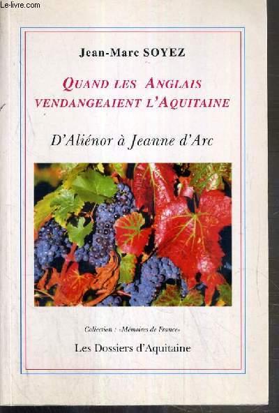 QUAND LES ANGLAIS VENDANGEAIENT L'AQUITAINE D' ALNIENOR A JEANNE D'ARC / COLLECTION MEMOIRES DE FRANCE - ENVOI DE L' AUTEUR