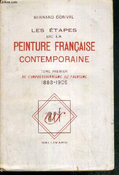 LES ETAPES DE LA PEINTURE FRANCAISE CONTEMPORAINE - TOME PREMIER. DE L'IMPRESSIONNISME AU FAUVISME 1883-1905