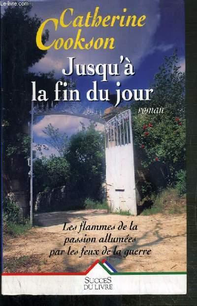 JUSQU'A LA FIN DU JOUR - LES FLAMMES DE LA PASSION ALLUMEES PAR LES FEUX DE LA GUERRE