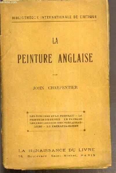 LA PEINTURE ANGLAISE - LES ORIGINES ET LE PORTRAIT - LA PEINTURE DE GENRE - LE PAYSAGE - LES PRECURSEURS DES PRERAPHAELITES - LES PRERAPHAELISME / BIBLIOTHEQUE INTERNATIONALE DE CRITIQUE