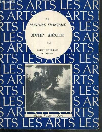 XVIIIe SIECLE - LA PEINTURE FRANCAISE / BIBLIOTHEQUE ARTISTIQUE PUBLIEES SOUS LA DIRECTION DE RAYMOND ESCHOLIER