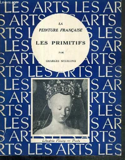 LES PRIMITIFS - LA PEINTURE FRANCAISE / BIBLIOTHEQUE ARTISTIQUE PUBLIEES SOUS LA DIRECTION DE RAYMOND ESCHOLIER