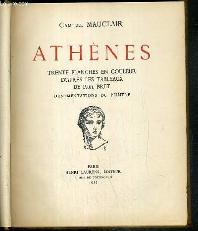 ATHENES - TRENTE PLANCHES EN COULEUR D'APRES LES TABLEAUX DE PAUL BRET - ORNEMENTATIONS DU PEINTRE