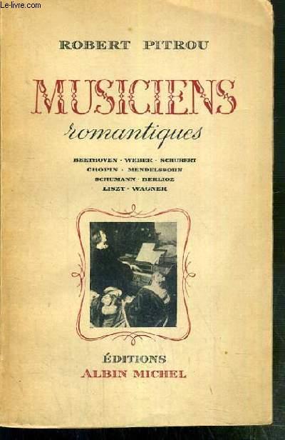 MUSICIENS ROMANTIQUES - BEETHOVEN - WEBER - SCHUBERT - CHOPIN - MENDELSSOHN - SCHUMANN - BERLIOZ - LISZT - WAGNER