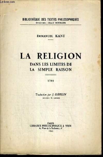 LA RELIGION DANS LES LIMITES DE LA SIMPLE RAISON - 1793 / BIBLIOTHEQUE DES TEXTES PHILOSOPHIQUES