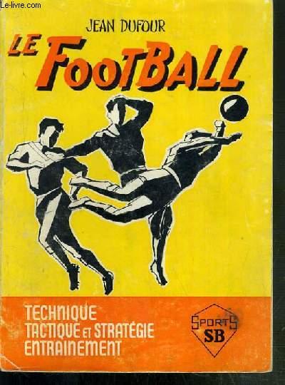 LE FOOTBALL - TECHNIQUE - TACTIQUE ET STRATEGIE ENTRAINEMENT