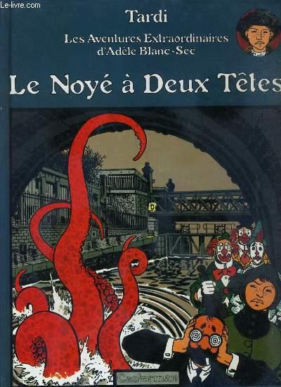 LE NOYE A DEUX TETES - LES AVENTURES EXTRAORDINAIRES D'ADELE BLANC-SEC.