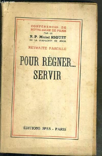 POUR REGNER..SERVIR - RETRAITE PASCALE - CONFERENCES DE NOTRE-DAME DE PARIS