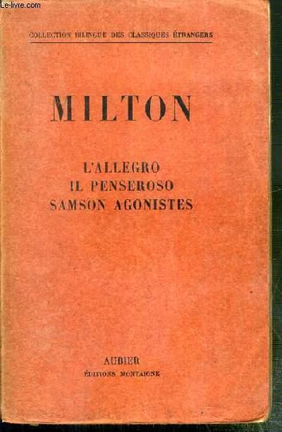 L'ALLEGRO, IL PENSEROSO ET SAMSON AGONISTES / COLLECTION BILINGUE DES CLASSIQUES ANGLAIS - TEXTE EN ANGLAIS ET TRADUCTION EN FRANCAIS EN REGARD.