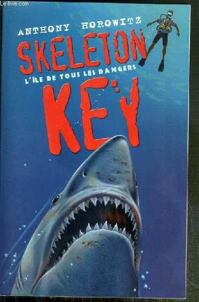 SKELETON KEY - L'ILE DE TOUS LES DANGERS / SERIE LES AVENTURES D'ALEX RIDER.