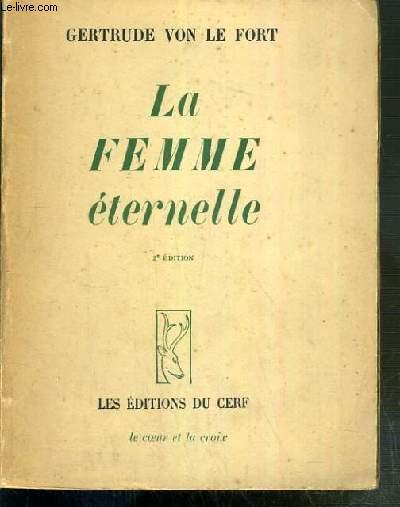 LA FEMME ETERNELLE - LA FEMME DANS LE TEMPS - LA FEMME HORS DU TEMPS / COLLECTION LE COEUR ET LA CROIX N°6 - 2eme EDITION