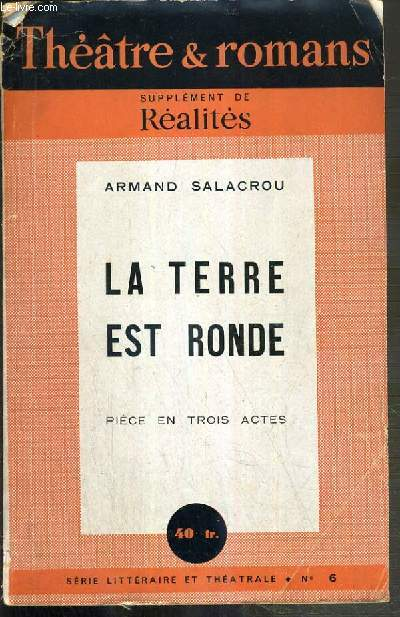 THEATRE & ROMANS - SUPPLEMENT DE REALITES - LA TERRE EST RONDE - PIECE EN TROIS ACTES - SERIE LITTERAIRE ET THEATRALE N°6