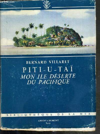PITI-U-TAI - MON ILE DESERTE DU PACIFIQUE - SIX MOIS DE CHASSES SOUS-MARINES PARMI LES POISSONS DE CORAUX / BIBLIOTHEQUE DE LA MER