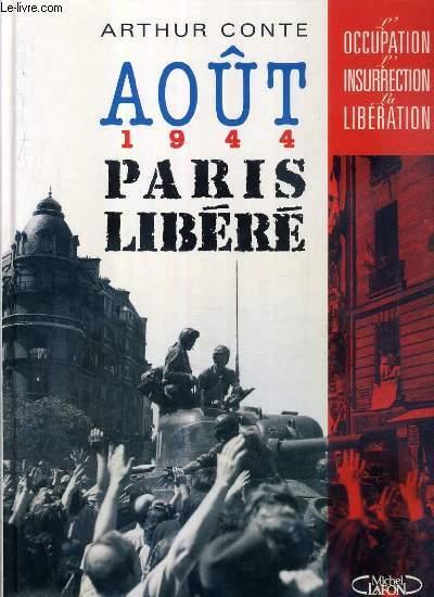 AOUT 1944 - PARIS LIBERE / COLLECTION L'OCCUPATION - L'INSURRECTION - LA LIBERATION