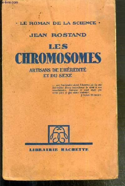 LES CHROMOSOMES - ARTISANS DE L'HEREDITE ET DU SEXE - LE ROMAN DE LA SCIENCE