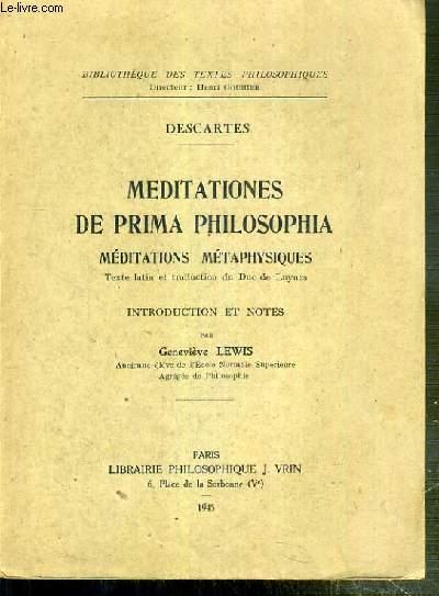MEDITATIONES DE PRIMA PHILOSOPHIA - MEDITATIONS METAPHYSIQUES / BIBLIOTHEQUE DES TEXTES PHILOSOPHIQUES - TEXTE EN LATIN ET TRADUCTION EN FRANCAIS EN REGARD.