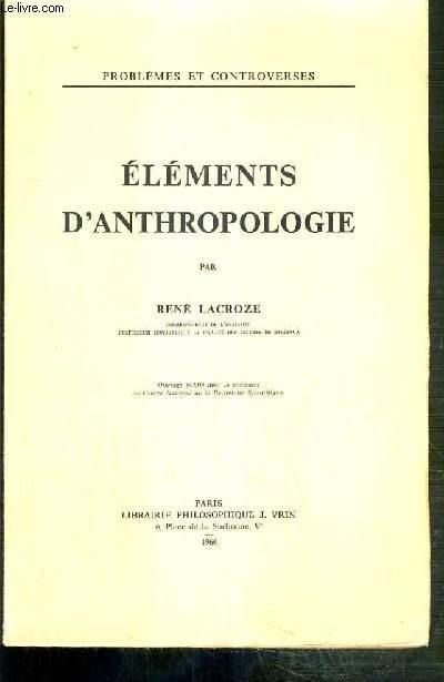 ELEMENTS D'ANTHROPOLOGIE / COLLECTION PROBLEMES ET CONTROVERSES.