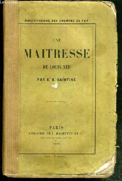 UNE MAITRESSE DE LOUIS XIII - 3eme EDITION / BIBLIOTHEQUE DES CHEMINS DE FER.
