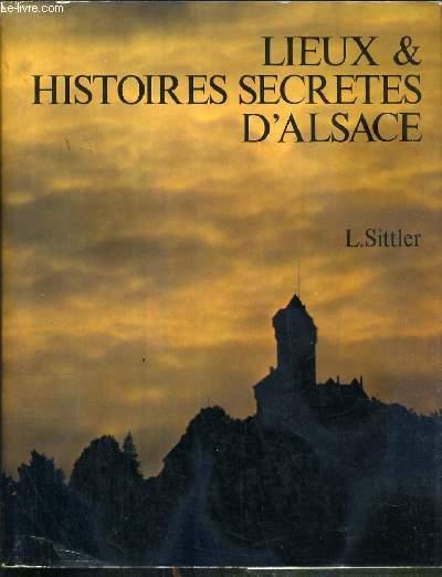 LIEUX ET HISTOIRES SECRETES D'ALSACE