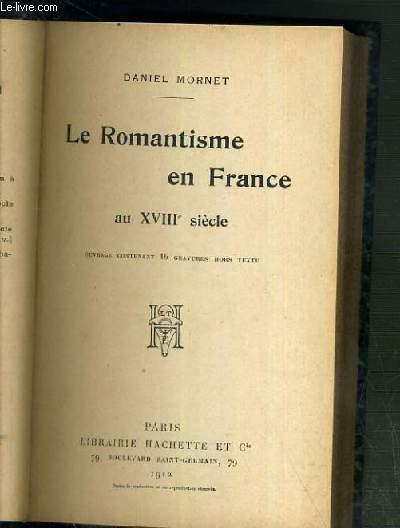 LE ROMANTISME EN FRANCE AU XVIIIe SIECLE - OUVRAGE CONTENANT 16 GRAVURES HORS TEXTE COLLATIONNEES.