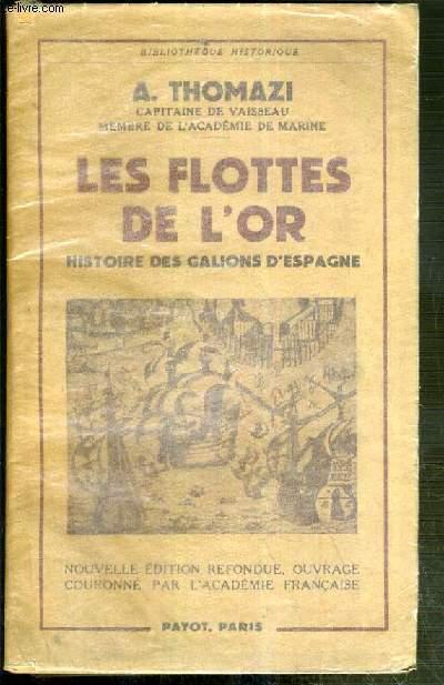 LES FLOTTES DE L'OR - HISTOIRE DES GALIONS D'ESPAGNE / BIBLIOTHEQUE HISTORIQUE.