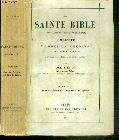 LA SAINTE BIBLE (TEXTE LATIN ET TRADUCTION FRANCAISE) COMMENTEE D'APRES LA VULGATE ET LES TEXTES ORIGINAUX A L'USAGE DES SEMINAIRES ET DU CLERGE - TOME VII. LES SAINTS EVANGILES - LES ACTES DES APOTRES.