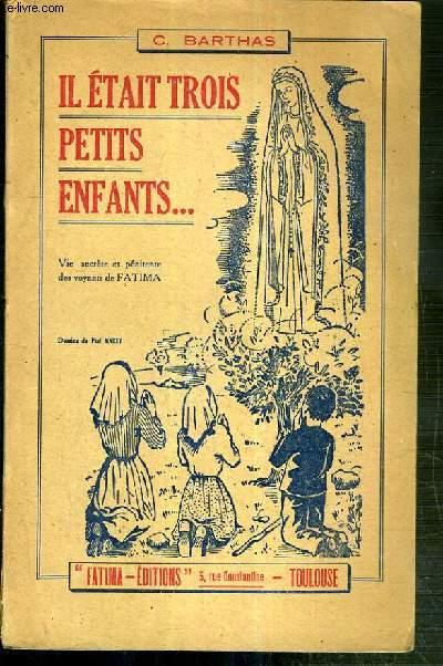 IL ETAIT TROIS PETITS ENFANTS.. - VIE SECRETE ET PENITENTE DES VOYANTS DE FATIMA
