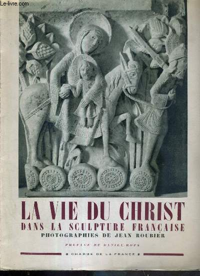 LA VIE DU CHRIST DANS LA SCULPTURE FRANCAISE / CHARME DE LA FRANCE