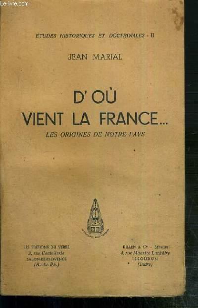 D'OU VIENT LA FRANCE...- LES ORIGINES DE NOTRE PAYS - ETUDES HISTORIQUES ET DOCTRINALES II