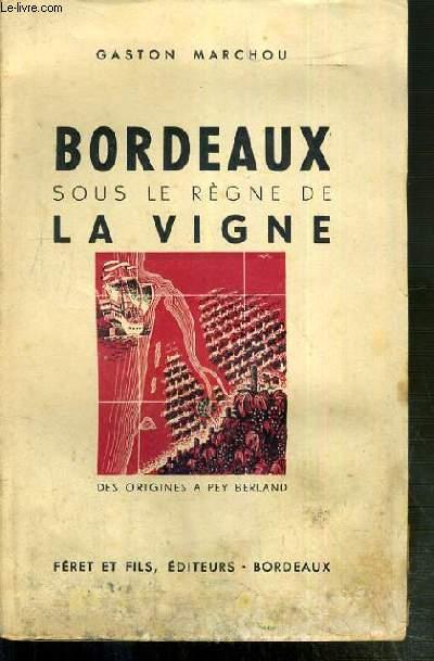 BORDEAUX SOUS LE REGNE DE LA VIGNE DES ORIGINES A PEY BERLAND.