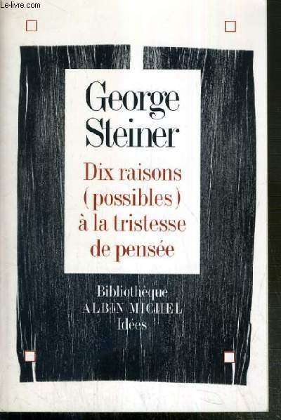 DIX RAISONS (POSSIBLES) A LA TRISTESSE DE PENSEE / BIBLIOTHEQUE IDEES - EDITION BILINGUE - TEXTE EN ANGLAIS ET TRADUCTION EN FRANCAIS EN REGARD.