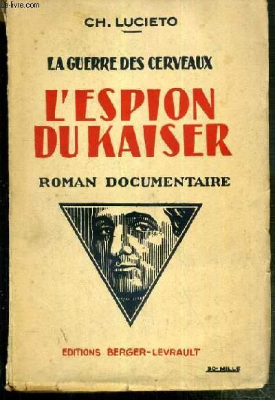 LA GUERRE DES CERVEAUX - L'ESPION DU KAISER - ROMAN DOCUMENTAIRE