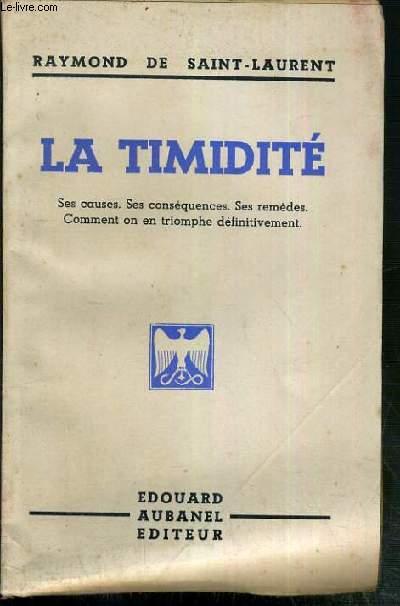 LA TIMIDITE - SES CAUSES - SES CONSEQUENCES - SES REMEDES - COMMENT ON EN TRIOMPHE DEFINITIVEMENT