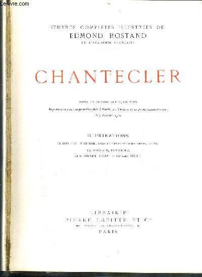 CHANTECLER - PIECE EN QUATRE ACTES, EN VERS, REPRESENTEE POUR LA PREMIERE FOIS, AU THEATRE DE LA PORTE-SAINT-MARTIN LE 7 FEVRIER 1910.