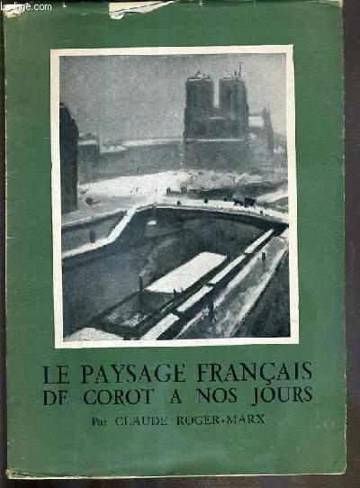 LE PAYSAGE FRANCAIS - DE COROT A NOS JOURS OU LE DIALOGUE DE L'HOMME ET DU CIEL