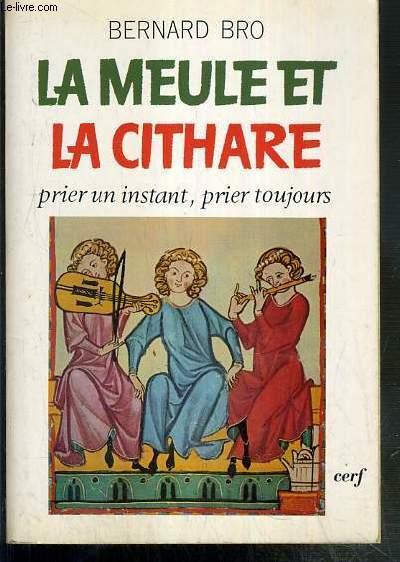 LA MEULE ET LA CITHARE - PRIER UN INSTANT - PRIER TOUJOURS / COLLECTION EPIPHANIE