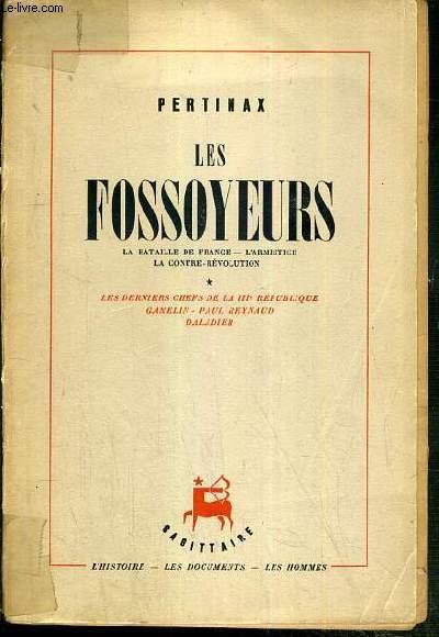 LES FOSSOYEURS - LA BATALLE DE FRANCE - L'ARMISTICE - LA CONTRE-REVOLUTION - TOME 1. LES DERNIERS CHEFS DE LA IIIe REPUBLIQUE - GAMELIN - PAUL REYNAUD - DALADIER.