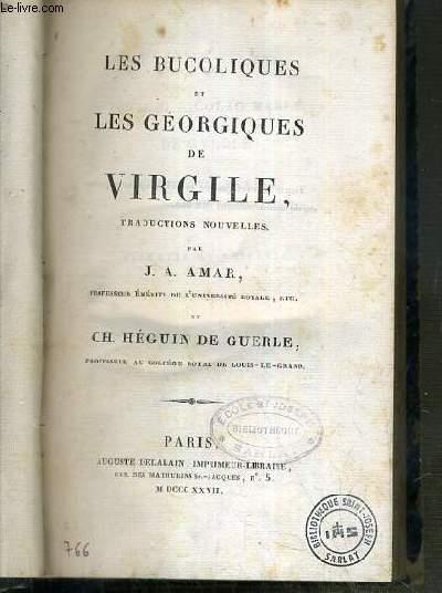 LES BUCOLIQUES ET LES GEORGIQUES DE VIRGILE - TRADUCTIONS NOUVELLES PAR J.A. AMAR ET CH. HEGUIN DE GUERLE - TEXTE EN LATIN ET TRADUCTION EN FRANCAIS EN REGARD.