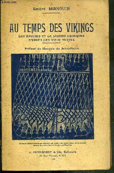 AU TEMPS DES VIKINGS - LES NAVIRES ET LA MARINE NORDIQUES D'APRES LES VIEUX TEXTES.