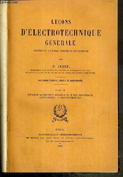 LECONS D'ELECTROTECHNIQUE GENERALE - TOME II. COURANTS ALTERNATIFS SINUSOIDAUX ET NON SINUSOIDAUX - ALTERNATEURS - TRANSFORMATEURS -  2eme EDITION, REVUE ET AUGMENTEE