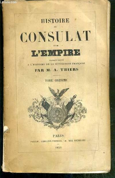 HISTOIRE DU CONSULAT ET DE L'EMPIRE FAISANT SUITE A L'HISTOIRE DE LA REVOLUTION FRANCAISE - TOME ONZIEME