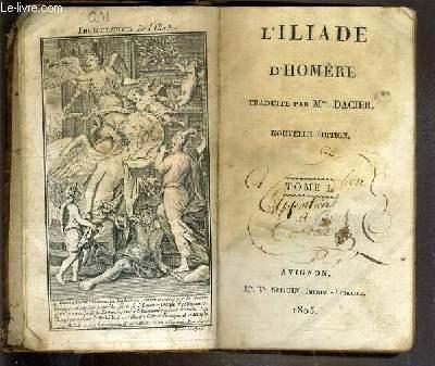 L'ILIADE D'HOMERE TRADUITE PAR Mme DACIER - NOUVELLE EDITION - TOME I.