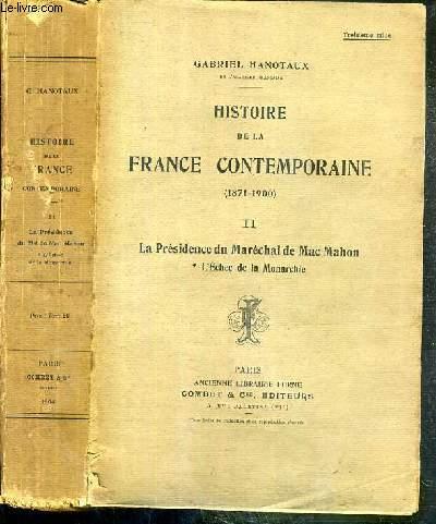 HISTOIRE DE LA FRANCE CONTEMPORAINE (1871-1900) - TOME II. LA PRESIDENCE DU MARECHAL DE MAC MAHON - L'ECHEC DE LA MONARCHIE.