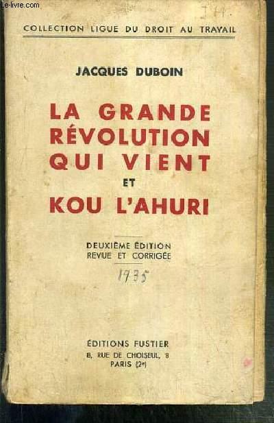 LA GRANDE REVOLUTION QUI VIENT ET KOU L'AHURI / COLLECTION LIGUE DU DROIT AU TRAVAIL - 2eme EDITION REVUE ET CORRIGEE