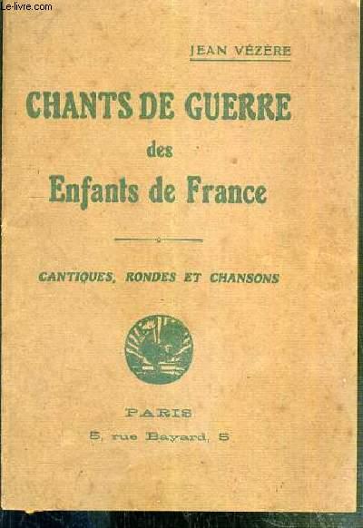 CHANTS DE GUERRE DES ENFANTS DE FRANCE - CANTIQUES, RONDES ET CHANSONS