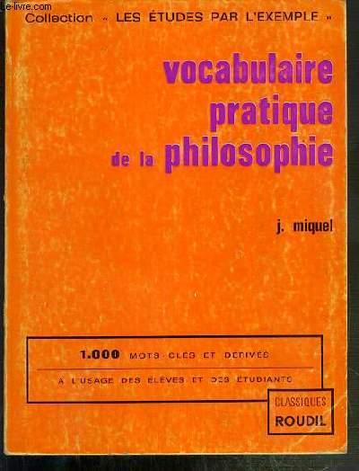 VOCABULAIRE PRATIQUE DE LA PHILOSOPHIE A L'USAGE DES ELEVES ET DES ETUDIANTS. / COLLECTION LES ETUDES PAR L'EXEMPLE
